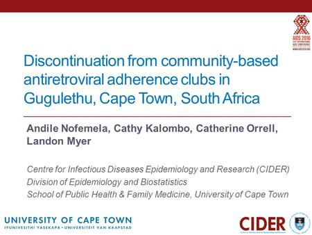 Discontinuation from community-based antiretroviral adherence clubs in Gugulethu, Cape Town, South Africa Andile Nofemela, Cathy Kalombo, Catherine Orrell,