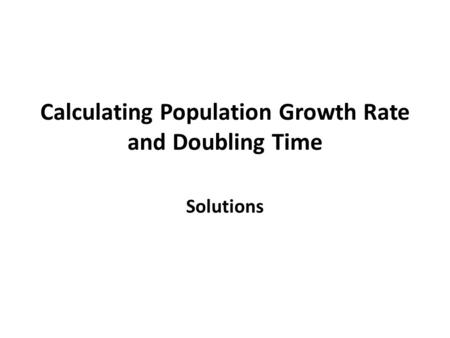 Calculating Population Growth Rate and Doubling Time Solutions.