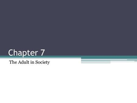Chapter 7 The Adult in Society. What do you think?? How might adulthood compare and contrast to adolescence? How might men and women experience adulthood.