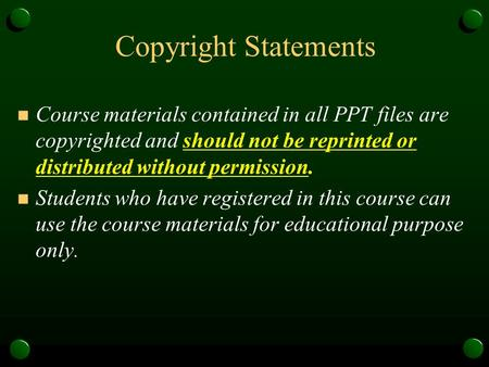 Copyright Statements Course materials contained in all PPT files are copyrighted and should not be reprinted or distributed without permission. Students.