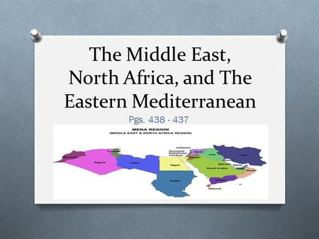 The Middle East, North Africa, and The Eastern Mediterranean Pgs. 438 - 437.