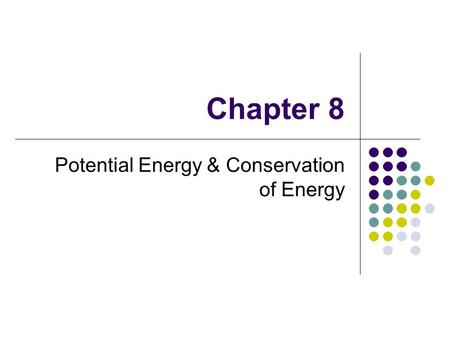 Chapter 8 Potential Energy & Conservation of Energy.