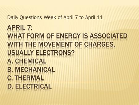 Daily Questions Week of April 7 to April 11.  ________ energy is produced when a force causes a substance to vibrate and the energy is transferred through.
