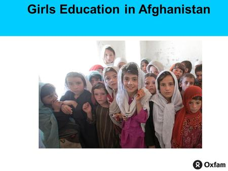 Girls Education in Afghanistan. What's the global challenge? World leaders made a promise that all children would have an education by 2015. 57 million.