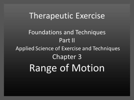 Therapeutic Exercise Foundations and Techniques Part II Applied Science of Exercise and Techniques Chapter 3 Range of Motion.