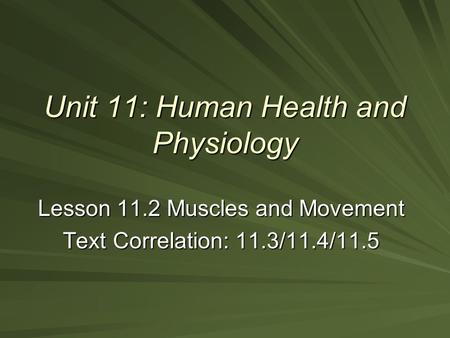 Unit 11: Human Health and Physiology Lesson 11.2 Muscles and Movement Text Correlation: 11.3/11.4/11.5.