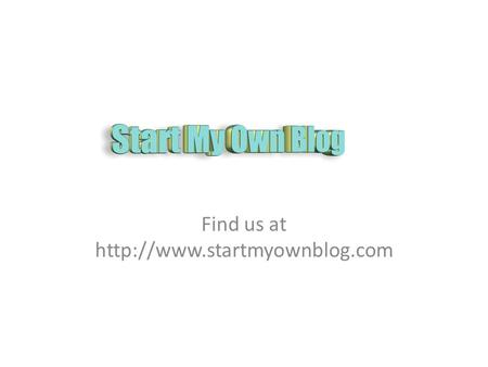 Find us at  Have you ever wanted to start your own website or blog?