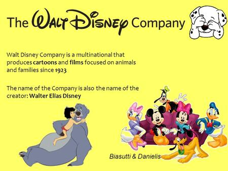 Walt Disney Company is a multinational that produces cartoons and films focused on animals and families since 1923 The name of the Company is also the.