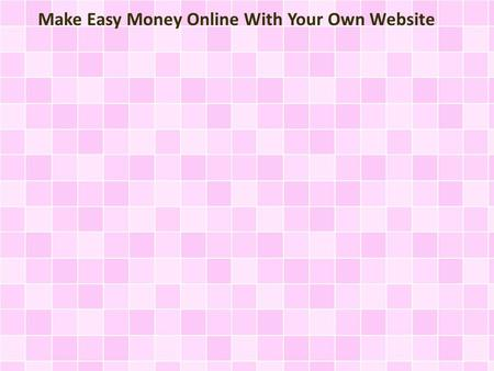 Make Easy Money Online With Your Own Website. Everybody wants to earn money! So rather than spending your time just goofing around, you can try doing.