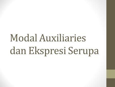 Modal Auxiliaries dan Ekspresi Serupa. Pendahuluan The modal auxiliaries in English are: can, could, had better, may, might, must, ought to, shall, should,
