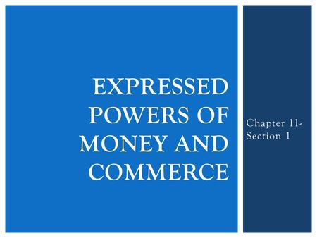 Chapter 11- Section 1 EXPRESSED POWERS OF MONEY AND COMMERCE.