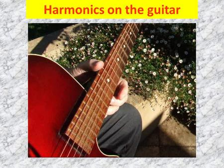 Harmonics on the guitar Resonating air column (open ended)