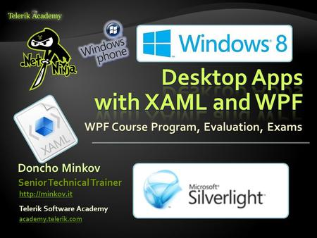 WPF Course Program, Evaluation, Exams Doncho Minkov Telerik Software Academy academy.telerik.com Senior Technical Trainer