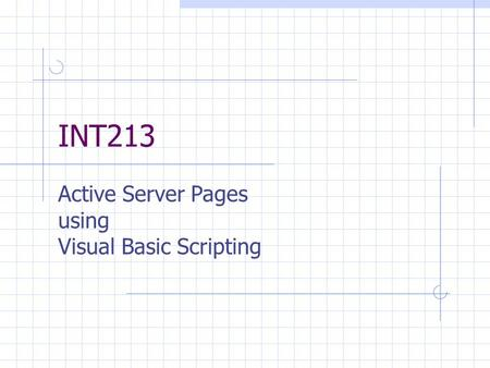 INT213 Active Server Pages using Visual Basic Scripting.