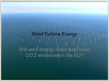 Wind Turbine Energy Will wind energy really help lower CO'2 emissions in the EU?