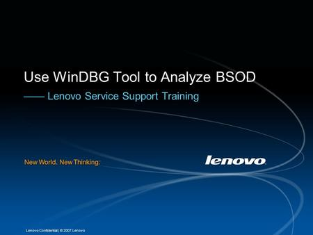 | © 2007 LenovoLenovo Confidential Use WinDBG Tool to Analyze BSOD —— Lenovo Service Support Training.
