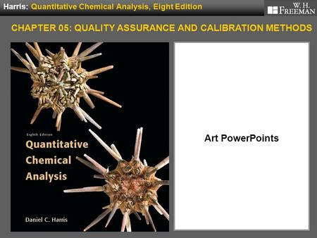 Art PowerPoints Harris: Quantitative Chemical Analysis, Eight Edition CHAPTER 05: QUALITY ASSURANCE AND CALIBRATION METHODS.