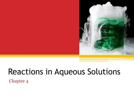 Reactions in Aqueous Solutions Chapter 4. Objectives 2.0 Define key terms and concepts. 2.6 Calculate the concentration of a solution. 2.7 Determine if.