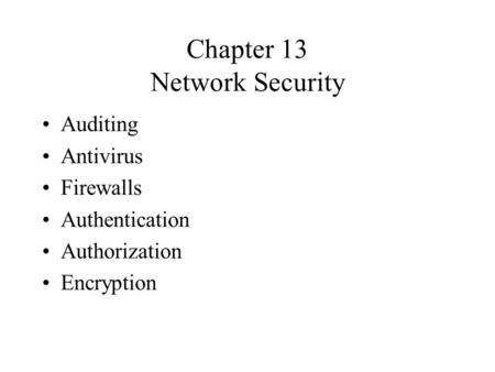 Chapter 13 Network Security Auditing Antivirus Firewalls Authentication Authorization Encryption.