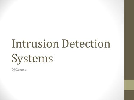 Intrusion Detection Systems Dj Gerena. What is an Intrusion Detection System Hardware and/or software Attempts to detect Intrusions Heuristics /Statistics.