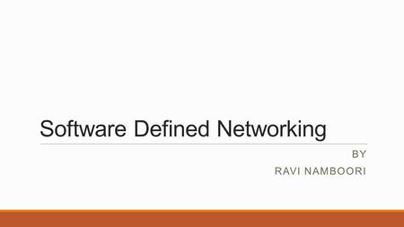Software Defined Networking BY RAVI NAMBOORI. Overview  Origins of SDN.  What is SDN ?  Original Definition of SDN.  What = Why We need SDN ?  Conclusion.