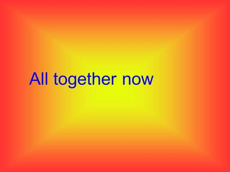 All together now. All Together NowAll Together Now is a song by the Beatles written by Paul McCartney and John Lennon. The song was recorded in 1967.