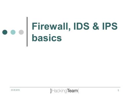 25/09/2016 1 Firewall, IDS & IPS basics. Summary Firewalls Intrusion detection system Intrusion prevention system.
