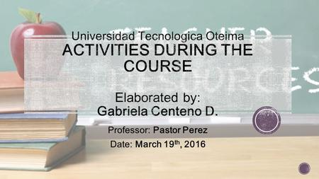Professor: Pastor Perez Date: March 19 th, 2016. This course develops knowledge of key resources and means focused on instructional design that relies.