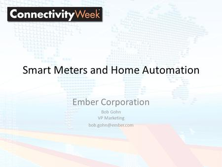 Santa Clara 2008 Smart Meters and Home Automation Ember Corporation Bob Gohn VP Marketing