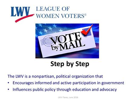 Step by Step The LWV is a nonpartisan, political organization that Encourages informed and active participation in government Influences public policy.