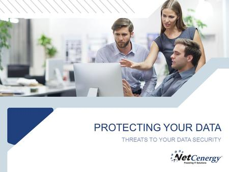 PROTECTING YOUR DATA THREATS TO YOUR DATA SECURITY.