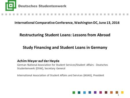 International Comparative Conference, Washington DC, June 13, 2016 Restructuring Student Loans: Lessons from Abroad Study Financing and Student Loans in.