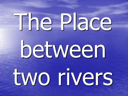 The Place between two rivers. Settling in Mesopotamia First the people started as Nomads First the people started as Nomads They found a great place to.