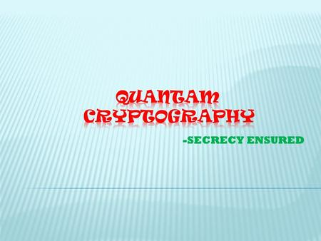 -SECRECY ENSURED TECHNOLOGYKEY DISTRIBUTUION CLASSICAL CRYPTOGRAPHY QUANTAM CRYPTOGRAPHY WORKING INTRODUCTION SECURITY CONCLUSION ADVANTAGESLIMITATIONS.
