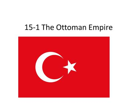 15-1 The Ottoman Empire. Expansion of the Empire Group of Turks start to conquer present-day Turkey Build a strong army called janissaries (local Christian.