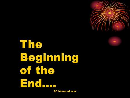 The Beginning of the End…. 2014 end of war. Can we have peace without victory?