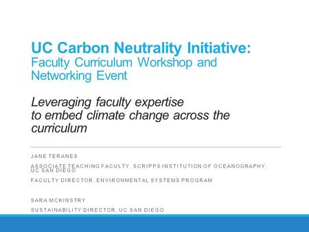 UC Carbon Neutrality Initiative: Faculty Curriculum Workshop and Networking Event Leveraging faculty expertise to embed climate change across the curriculum.