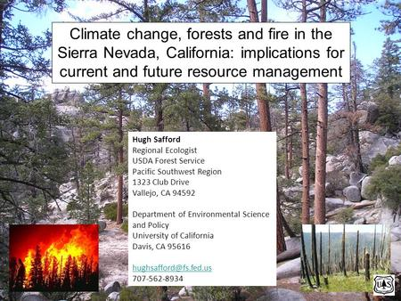 Climate change, forests and fire in the Sierra Nevada, California: implications for current and future resource management Hugh Safford Regional Ecologist.