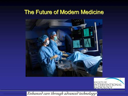 The Future of Modern Medicine. Interventional Radiology –History –Benefits Nonsurgical Treatments –Diseases –Prevalence –Solutions.