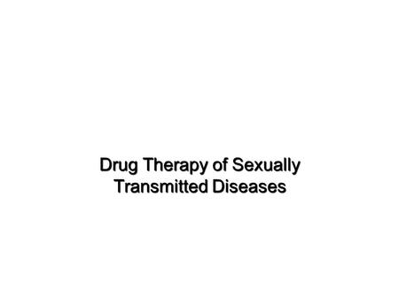Drug Therapy of Sexually Transmitted Diseases. Sexually Transmitted Diseases  Sexually transmitted diseases (STDs)  Infections or parasitic diseases.