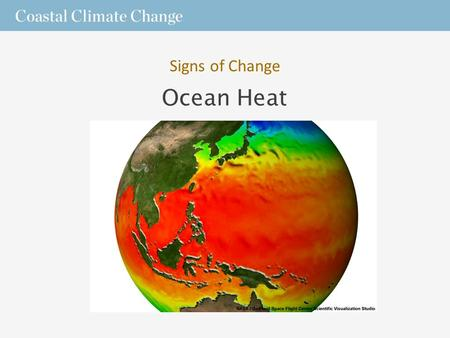 Ocean Heat Signs of Change. Storage and Movement  The ocean covers over 70% of Earth's surface and holds 97% of its water.  Its high heat capacity,