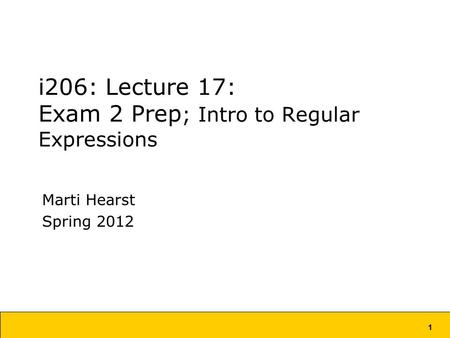 1 i206: Lecture 17: Exam 2 Prep ; Intro to Regular Expressions Marti Hearst Spring 2012.