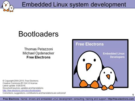 1 Free Electrons. Kernel, drivers and embedded Linux development, consulting, training and support. http//free-electrons.com Embedded Linux system development.