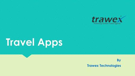 Travel Apps By Trawex Technologies By Trawex Technologies.