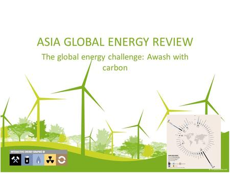 ASIA GLOBAL ENERGY REVIEW The global energy challenge: Awash with carbon.