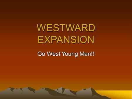 WESTWARD EXPANSION Go West Young Man!!. United States – 1800.