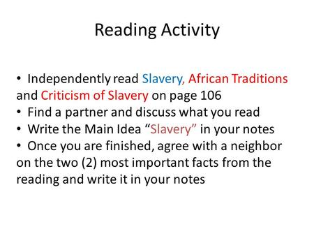 Reading Activity Independently read Slavery, African Traditions and Criticism of Slavery on page 106 Find a partner and discuss what you read Write the.