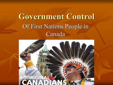 Government Control Of First Nations People in Canada.