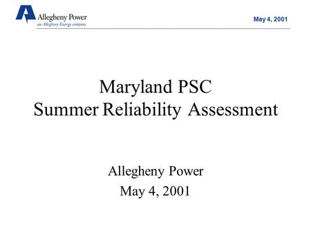 May 4, 2001 Maryland PSC Summer Reliability Assessment Allegheny Power May 4, 2001.