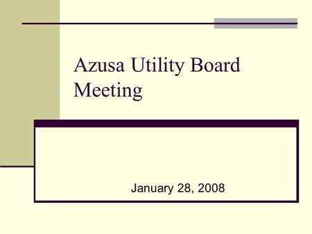 Azusa Utility Board Meeting January 28, 2008. Power Resources Division Monthly Report Power Resource Update Power Consumption Comparison Wholesale Market.